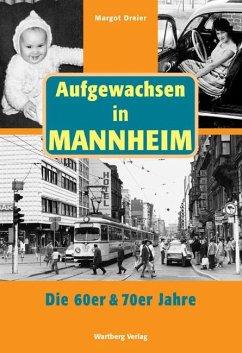 Aufgewachsen in Mannheim in den 60er & 70er Jahren - Dreier, Margot