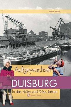 Aufgewachsen in Duisburg in den 60er & 70er Jahren - Ebels, Dieter