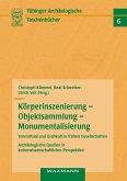 Körperinszenierung - Objektsammlung - Monumentalisierung: Totenritual und Grabkult in frühen Gesellschaften