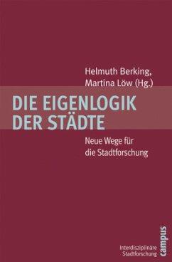 Die Eigenlogik der Städte - Berking, Helmuth / Löw, Martina (Hrsg.)