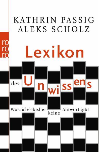 Lexikon des Unwissens - Passig, Kathrin; Scholz, Aleks