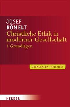 Christliche Ethik in moderner Gesellschaft - Römelt, Josef