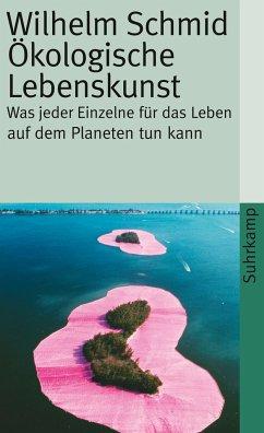 Ökologische Lebenskunst - Schmid, Wilhelm