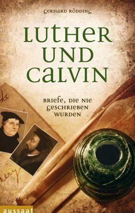 Briefe Von Luther : Luther und calvin von gerhard rödding buch bücher