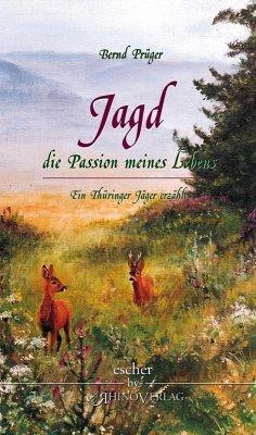 Jagd - die Passion meines Lebens - Prüger, Bernd