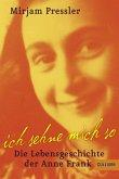 Ich sehne mich so! Die Lebensgeschichte der Anne Frank