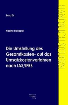 Die Umstellung des Gesamtkosten- auf das Umsatzkostenverfahren nach IAS/IFRS - Holzapfel, Nicole