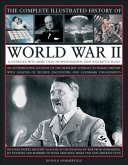 The Complete Illustrated History of World War Two: An Authoritative Account of the Deadliest Conflict I Human History with Analysis of Decisive Encoun