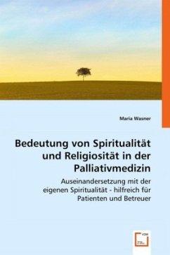Bedeutung von Spiritualität und Religiosität in der Palliativmedizin - Wasner, Maria