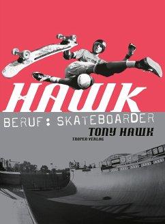 Hawk. Beruf: Skateboarder - Hawk, Tony
