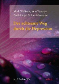Der achtsame Weg durch die Depression - Williams, Mark; Teasdale, John; Segal, Zindel; Kabat-Zinn, Jon