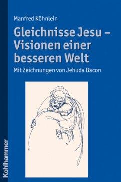 Gleichnisse Jesu - Visionen einer besseren Welt - Köhnlein, Manfred