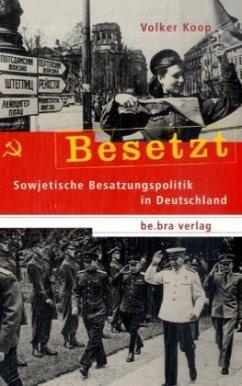 Sowjetische Besatzungspolitik in Deutschland / Besetzt - Koop, Volker