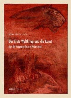 Der erste Weltkrieg und die Kunst - Küster, Bernd; Witkowski, Mareike; Apke, Bernd; Stolarow, Katja; Meissner, Jörg