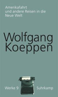 Werke in 16 Bänden 09. Amerikafahrt und andere Reisen in die Neue Welt - Koeppen, Wolfgang