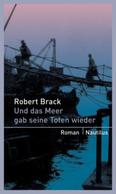 Und das Meer gab seine Toten wieder - Brack, Robert