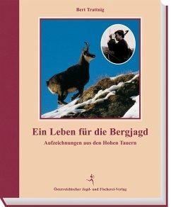 Ein Leben für die Bergjagd - Trattnig, Bert