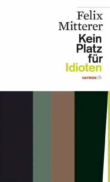 kein platz f r idioten von felix mitterer als taschenbuch portofrei bei b. Black Bedroom Furniture Sets. Home Design Ideas