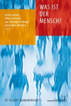 Was ist der Mensch? - Ganten, Detlev / Gerhardt, Volker / Nida-Rümelin, Julian (Hrsg.)