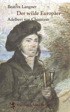 Der wilde Europäer. Adelbert von Chamisso - Langner, Beatrix