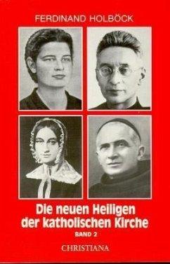 Neue Heilige der katholischen Kirche. Band 2 - Holböck, Ferdinand