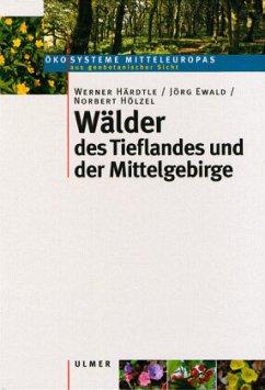 Wälder des Tieflandes und der Mittelgebirge - Härdtle, Werner; Ewald, Jörg; Hölzel, Norbert