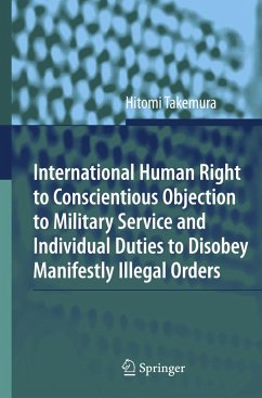 International Human Right to Conscientious Objection to Military Service and Individual Duties to Disobey Manifestly Illegal Orders - Takemura, Hitomi