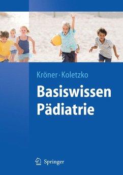Basiswissen Pädiatrie - Koletzko, Berthold; Kröner, Carolin
