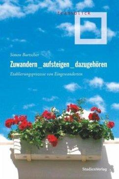 Zuwandern - aufsteigen - dazugehören - Burtscher, Simon