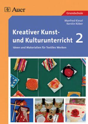 Kreativer Kunst- und Kulturunterricht 2 Bd.2 - Kiesel, Manfred; Köber, Kerstin