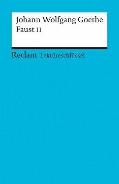 Faust II. Lektüreschlüssel für Schüler - Goethe, Johann Wolfgang von; Schafarschik, Walter