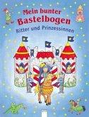 Mein bunter Bastelbogen - Ritter und Prinzessinnen