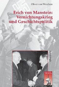 Vernichtungskrieg und Geschichtspolitik: Erich von Manstein - Wrochem, Oliver von