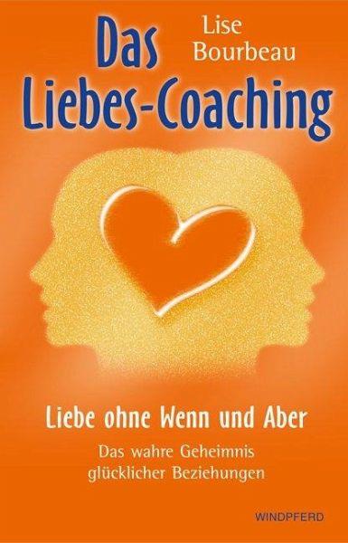Das Liebes-Coaching - Liebe ohne Wenn und Aber - Bourbeau, Lise
