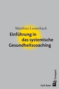 Einführung in das systemische Gesundheitscoaching - Lauterbach, Matthias