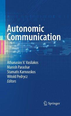 Autonomic Communication - Vasilakos, Athanassios / Parashar, Manish / Karnouskos, Stamatis / Pedrycz, Witold (ed.)