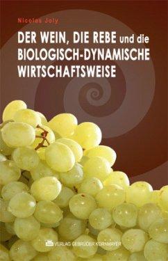 Der Wein, die Rebe und die biologisch-dynamische Wirtschaftsweise - Joly, Nicolas