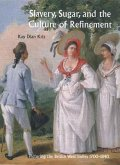 Slavery, Sugar and The Culture of Refinement - Picturing the British West Indies, 1700-1840