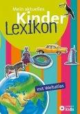 Mein aktuelles Kinderlexikon - mit Weltatlas