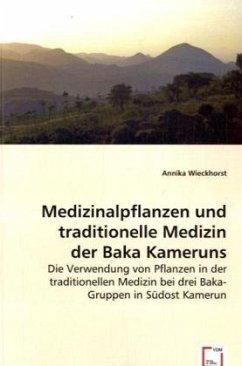Medizinalpflanzen und traditionelle Medizin der Baka Kameruns - Wieckhorst, Annika