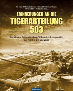 Erinnerung an die Tiger-Abteilung 503 - Lochmann, Franz W.; Rosen, Richard von; Rubbel, Alfred; Sichel, Rolf