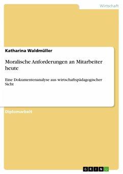 Moralische Anforderungen an Mitarbeiter heute - Waldmüller, Katharina