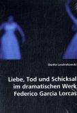Liebe, Tod und Schicksal im dramatischen Werk Federico Gracia Lorcas