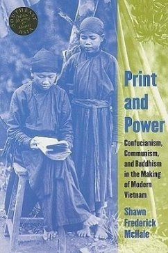 Print and Power: Confucianism, Communism, and Buddhism in the Making of Modern Vietnam - McHale, Shawn Frederick