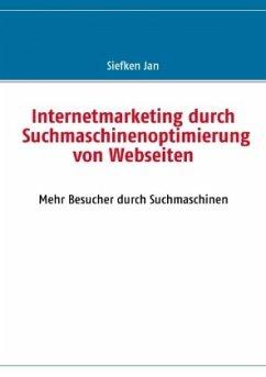 Internetmarketing durch Suchmaschinenoptimierung von Webseiten - Siefken, Jan