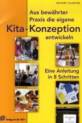 Aus bewährter Praxis die eigene Kindergarten-Konzeption entwickeln - Bendt, Ute; Erler, Claudia