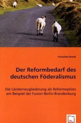 Der Reformbedarf des deutschen Föderalismus - Brenk, Franziska