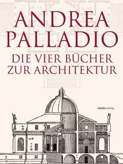 Die Vier Bücher zur Architektur - Palladio, Andrea