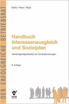 Handbuch Interessenausgleich und Sozialplan : Handlungsmöglichkeiten bei Umstrukturierungen. Der erfolgreiche Betriebsrat - Göritz, Berthold, Detlef Hase und Rudi Rupp