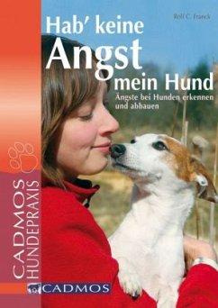 Hab keine Angst mein Hund - Franck, Rolf C.; Grauss, Madeleine